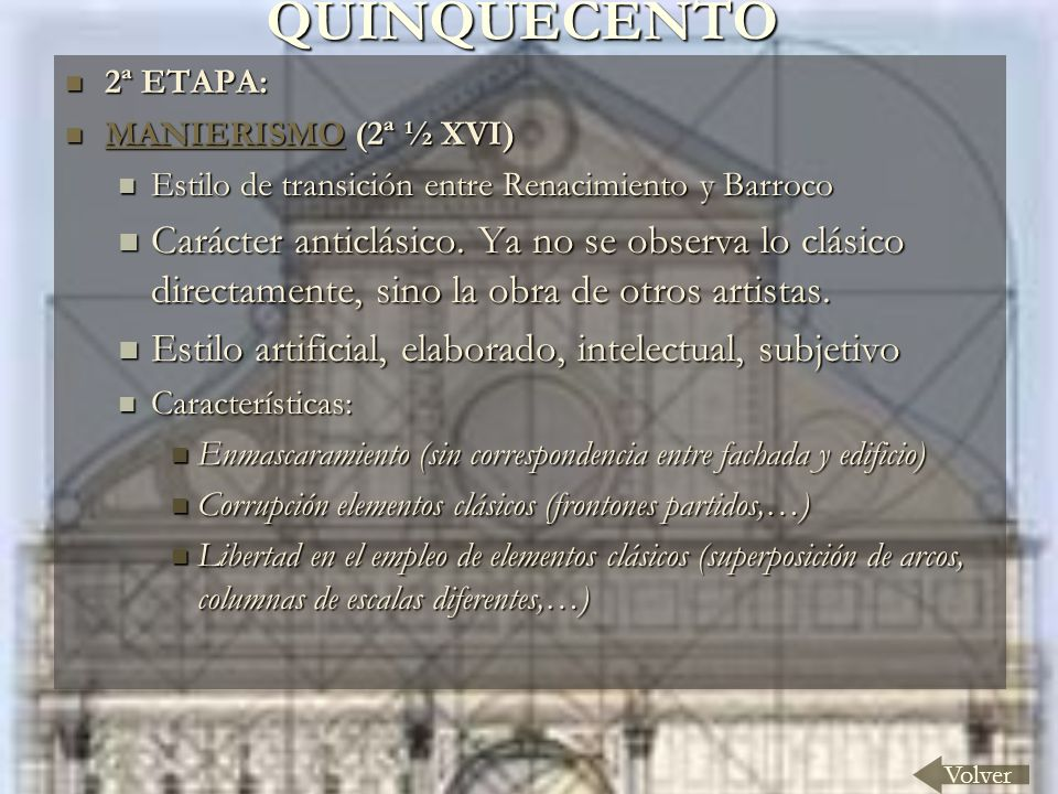 QUINQUECENTO Volver 2ª ETAPA: 2ª ETAPA: MANIERISMO (2ª ½ XVI) MANIERISMO (2ª ½ XVI) MANIERISMO Estilo de transición entre Renacimiento y Barroco Estilo de transición entre Renacimiento y Barroco Carácter anticlásico.