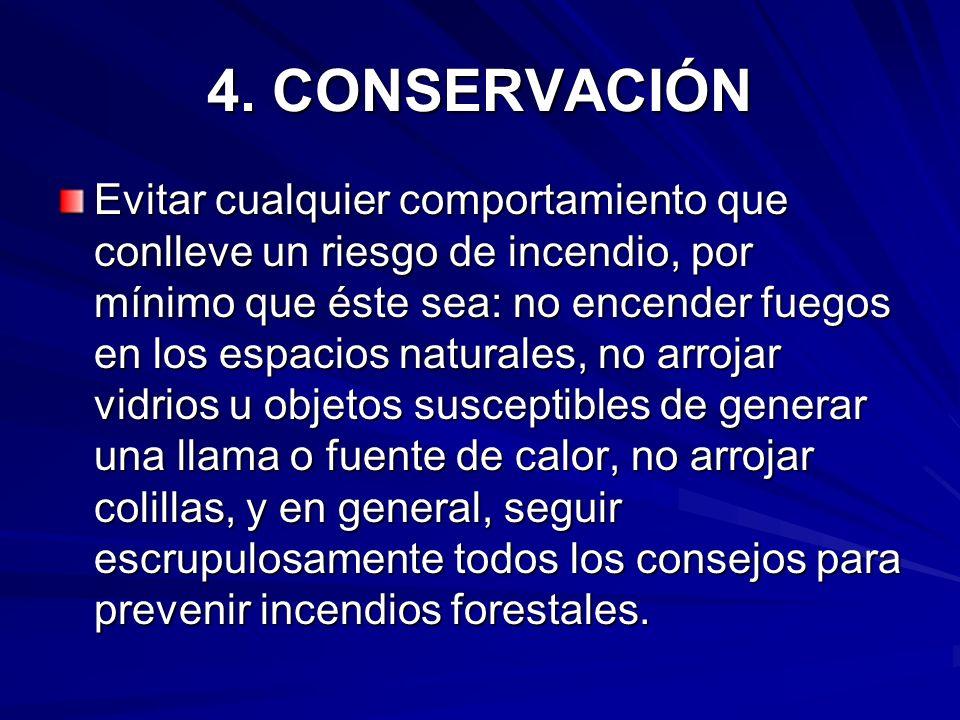 4. CONSERVACIÓN Evitar cualquier comportamiento que conlleve un riesgo de incendio, por mínimo que éste sea: no encender fuegos en los espacios natura