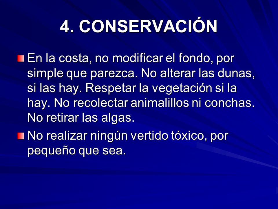 4. CONSERVACIÓN En la costa, no modificar el fondo, por simple que parezca. No alterar las dunas, si las hay. Respetar la vegetación si la hay. No rec