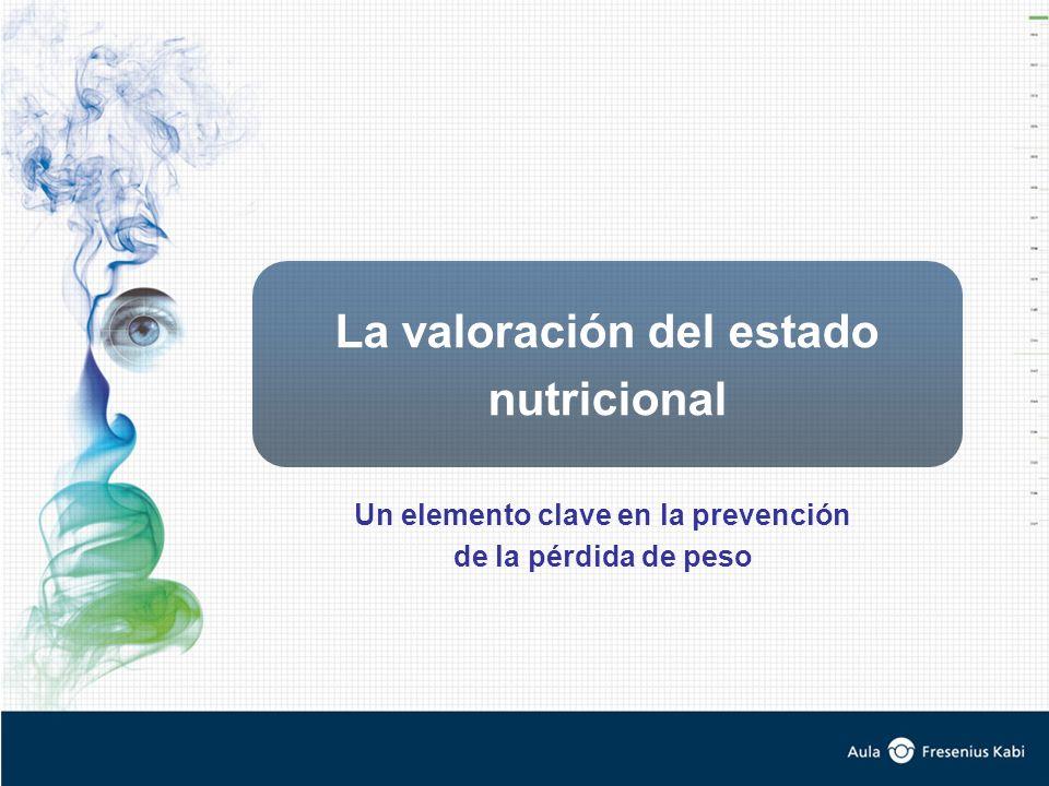 Un elemento clave en la prevención de la pérdida de peso La valoración del estado nutricional