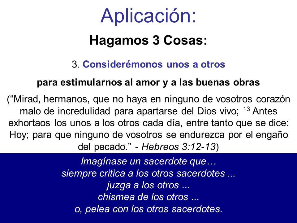 3. Considerémonos unos a otros para estimularnos al amor y a las buenas obras (Mirad, hermanos, que no haya en ninguno de vosotros corazón malo de inc