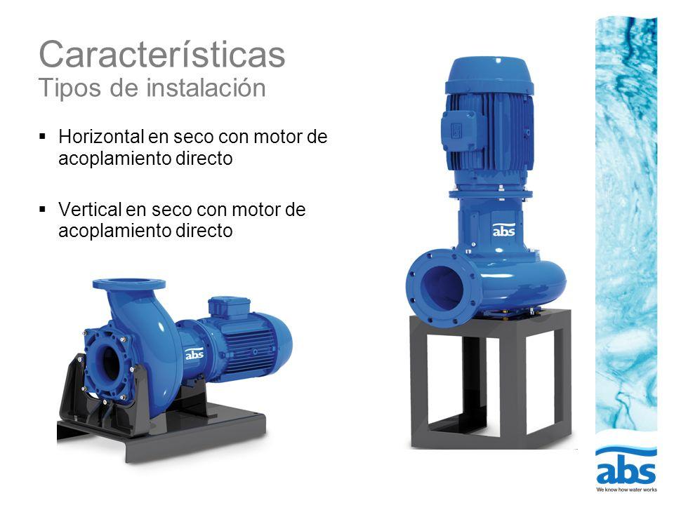 Características Tipos de instalación Horizontal en seco con motor de acoplamiento directo Vertical en seco con motor de acoplamiento directo