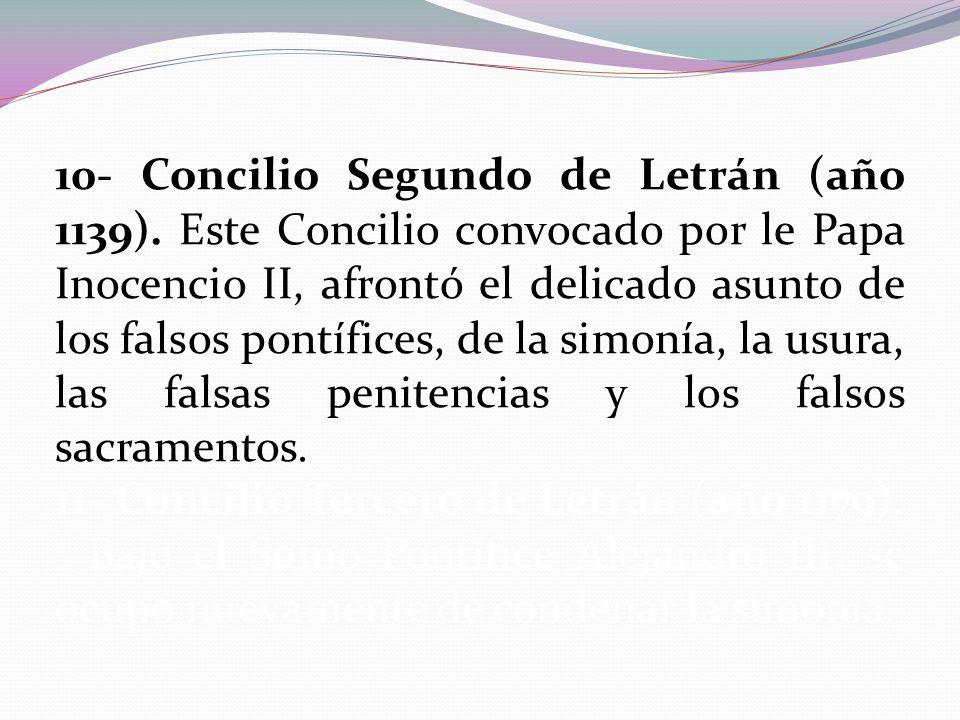 10- Concilio Segundo de Letrán (año 1139). Este Concilio convocado por le Papa Inocencio II, afrontó el delicado asunto de los falsos pontífices, de l