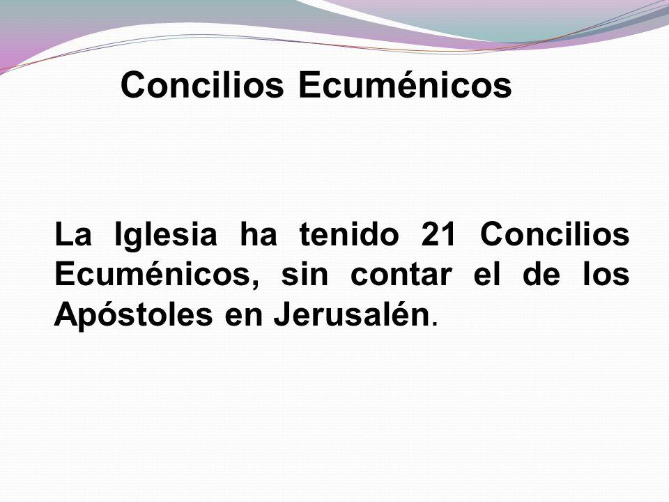 Concilios Ecuménicos La Iglesia ha tenido 21 Concilios Ecuménicos, sin contar el de los Apóstoles en Jerusalén.