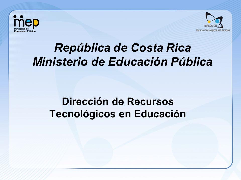 República de Costa Rica Ministerio de Educación Pública Dirección de Recursos Tecnológicos en Educación