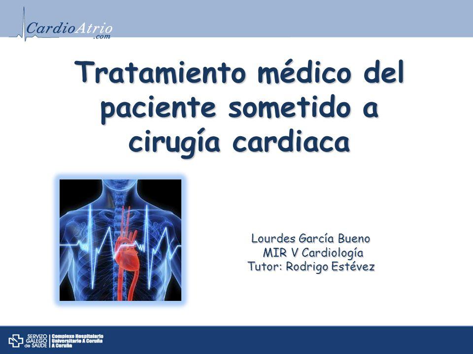 Tratamiento médico del paciente sometido a cirugía cardiaca Lourdes García Bueno MIR V Cardiología MIR V Cardiología Tutor: Rodrigo Estévez