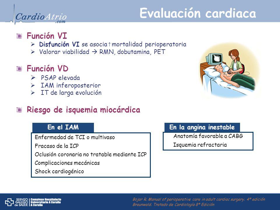 Evaluación cardiaca Función VI Disfunción VI se asocia mortalidad perioperatoria Valorar viabilidad RMN, dobutamina, PET Función VD PSAP elevada IAM i