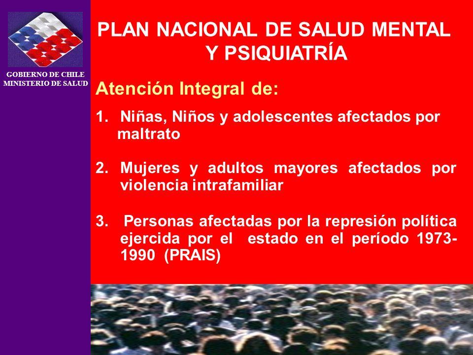 GOBIERNO DE CHILE MINISTERIO DE SALUD PLAN NACIONAL DE SALUD MENTAL Y PSIQUIATRÍA Atención Integral de: 1.Niñas, Niños y adolescentes afectados por ma