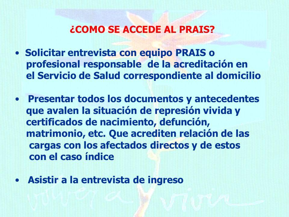 ¿COMO SE ACCEDE AL PRAIS? Solicitar entrevista con equipo PRAIS o profesional responsable de la acreditación en el Servicio de Salud correspondiente a