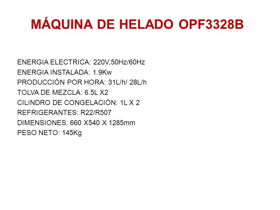 MÁQUINA DE HELADO OPF3328B ENERGIA ELECTRICA: 220V,50Hz/60Hz ENERGIA INSTALADA: 1.9Kw PRODUCCIÓN POR HORA: 31L/h/ 28L/h TOLVA DE MEZCLA: 6.5L X2 CILIN