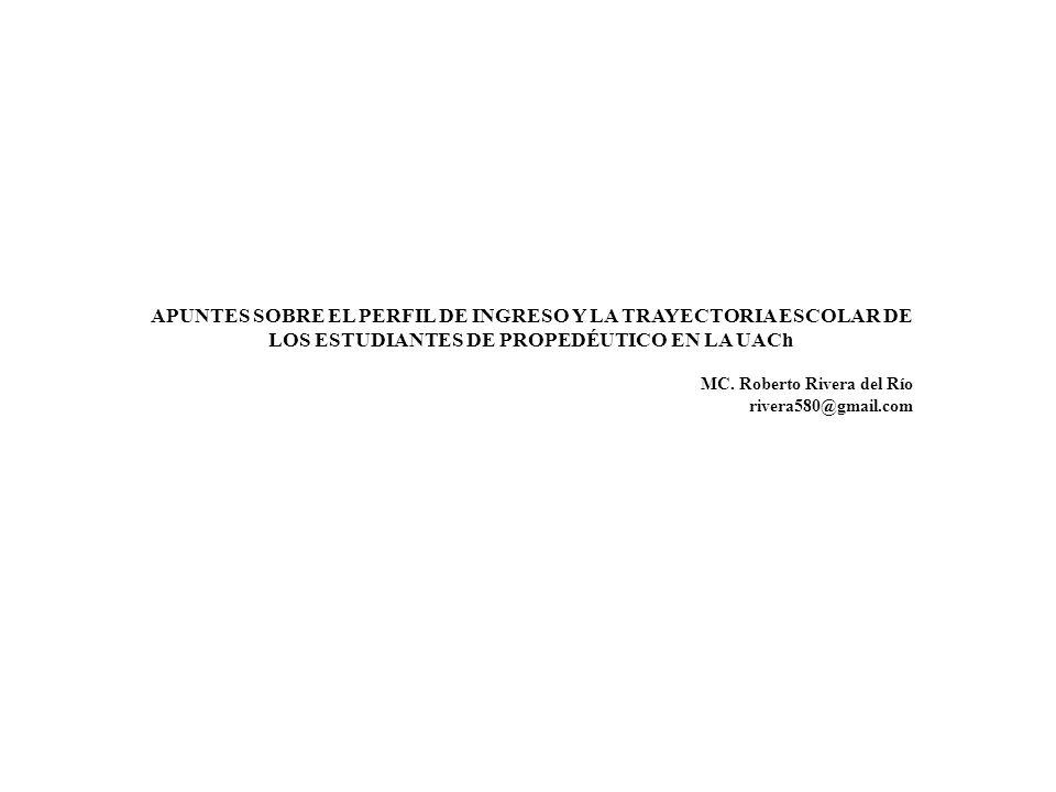 APUNTES SOBRE EL PERFIL DE INGRESO Y LA TRAYECTORIA ESCOLAR DE LOS ESTUDIANTES DE PROPEDÉUTICO EN LA UACh MC.