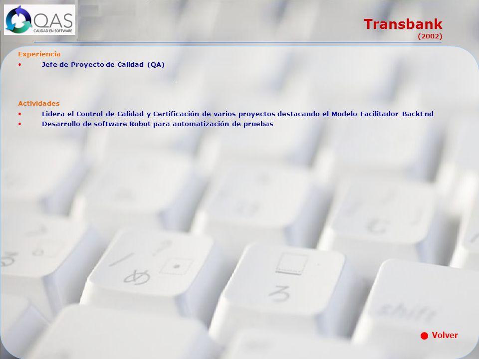 Transbank (2002) Experiencia Jefe de Proyecto de Calidad (QA) Actividades Lidera el Control de Calidad y Certificación de varios proyectos destacando