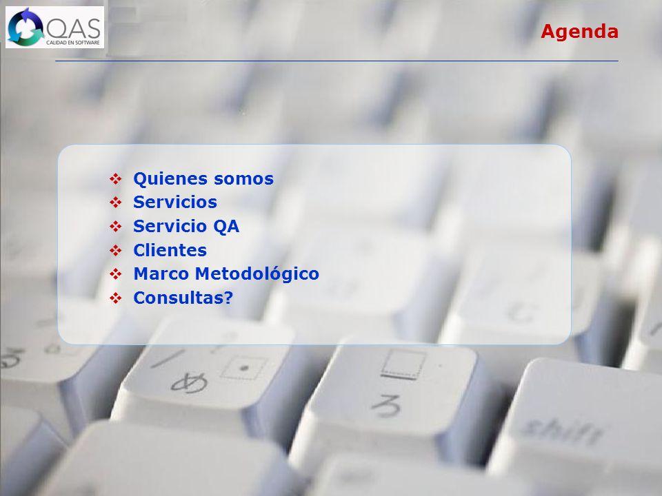 Agenda Quienes somos Servicios Servicio QA Clientes Marco Metodológico Consultas?