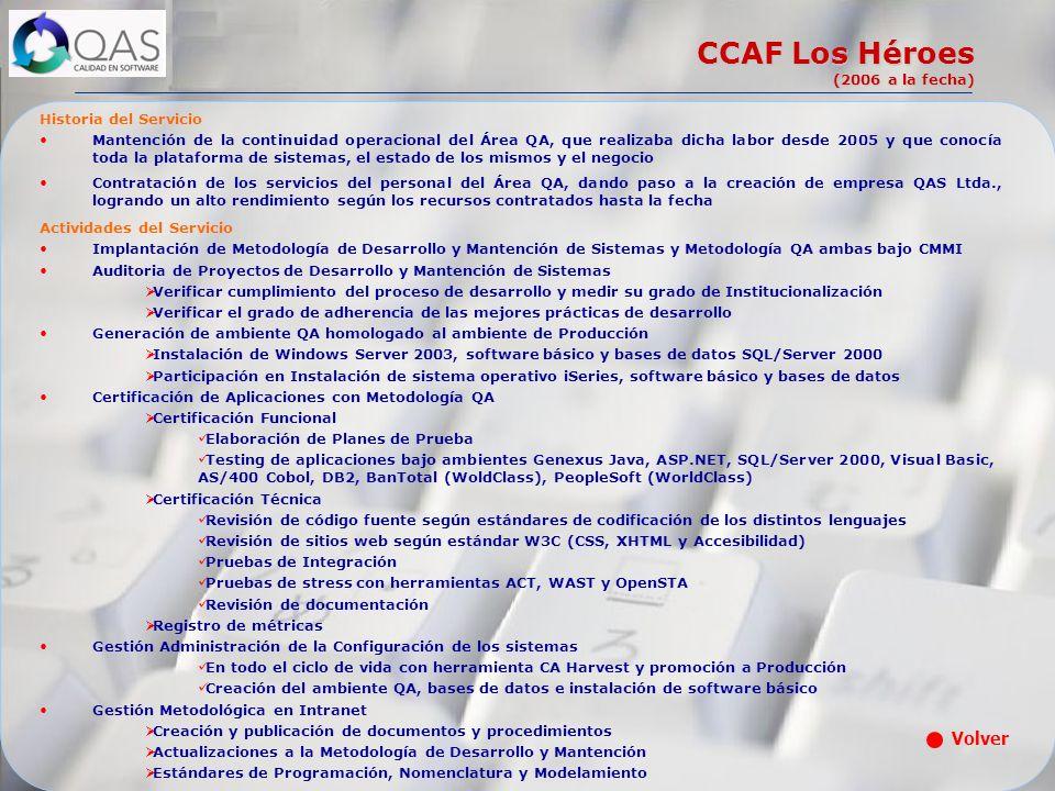 CCAF Los Héroes (2006 a la fecha) Historia del Servicio Mantención de la continuidad operacional del Área QA, que realizaba dicha labor desde 2005 y q