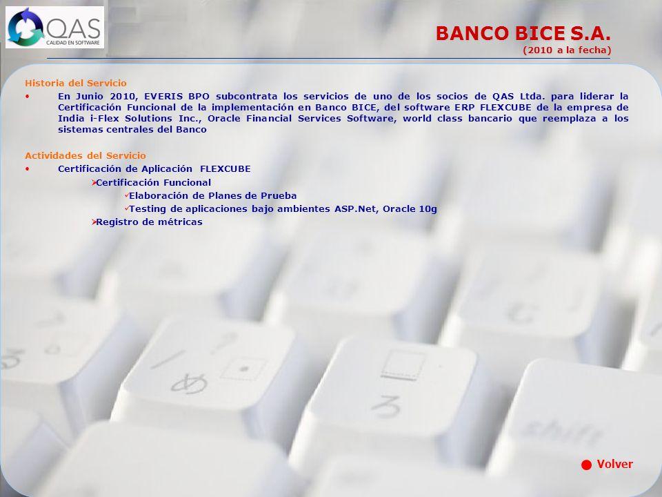 BANCO BICE S.A. (2010 a la fecha) Historia del Servicio En Junio 2010, EVERIS BPO subcontrata los servicios de uno de los socios de QAS Ltda. para lid