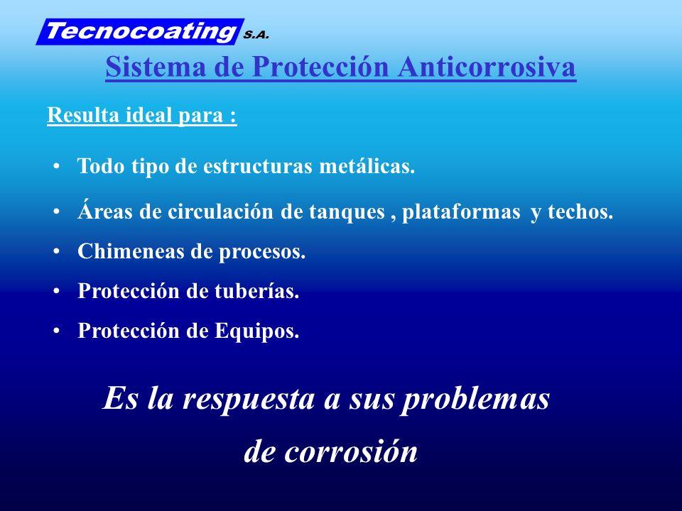 Sistema de Protección Anticorrosiva Resulta ideal para : Todo tipo de estructuras metálicas. Áreas de circulación de tanques, plataformas y techos. Ch