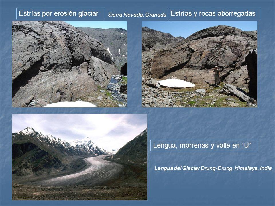 Estrías por erosión glaciar Sierra Nevada. Granada Estrías y rocas aborregadas Lengua, morrenas y valle en U Lengua del Glaciar Drung-Drung. Himalaya.