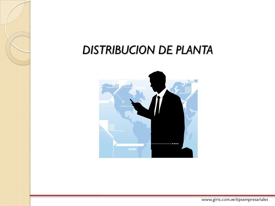 www.giris.com.ve/tipsempresariales DEFINICION Disposición o configuración de los departamentos, estaciones de trabajo y equipos que conforman el proceso de producción.