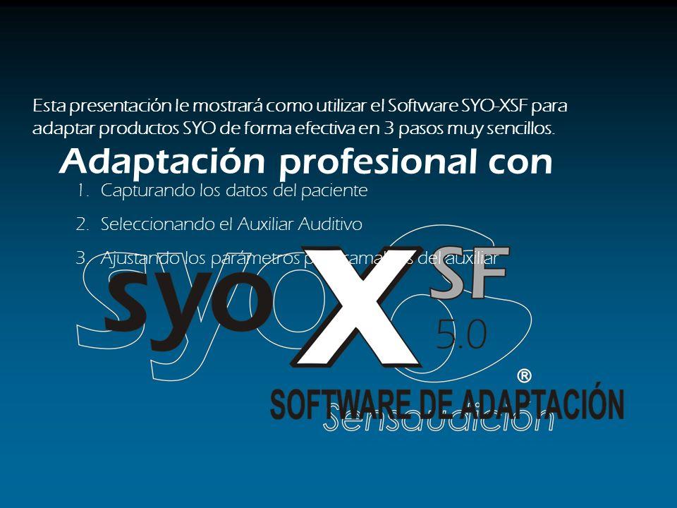 Adaptación profesional con Esta presentación le mostrará como utilizar el Software SYO-XSF para adaptar productos SYO de forma efectiva en 3 pasos muy sencillos.