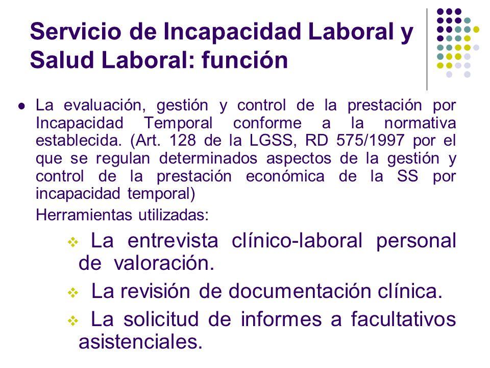 Servicio de Incapacidad Laboral y Salud Laboral: función La evaluación, gestión y control de la prestación por Incapacidad Temporal conforme a la norm