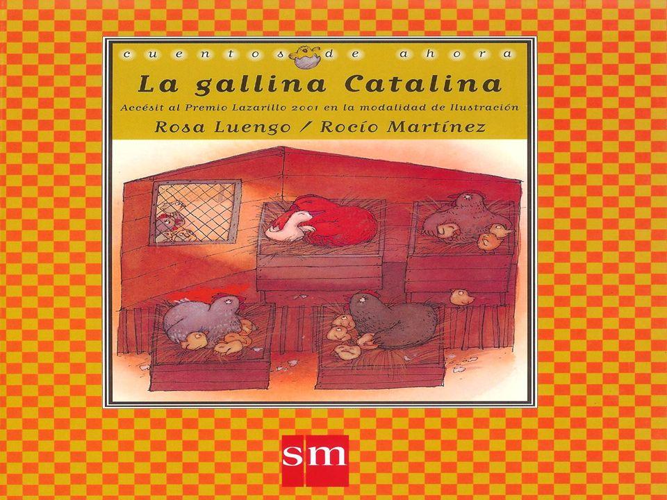 CATALINA LA GALLINA TENÍA UN DESEO.UN DESEO QUE, MUCHAS VECES, LE HACÍA REÍR Y, OTRAS, LLORAR.