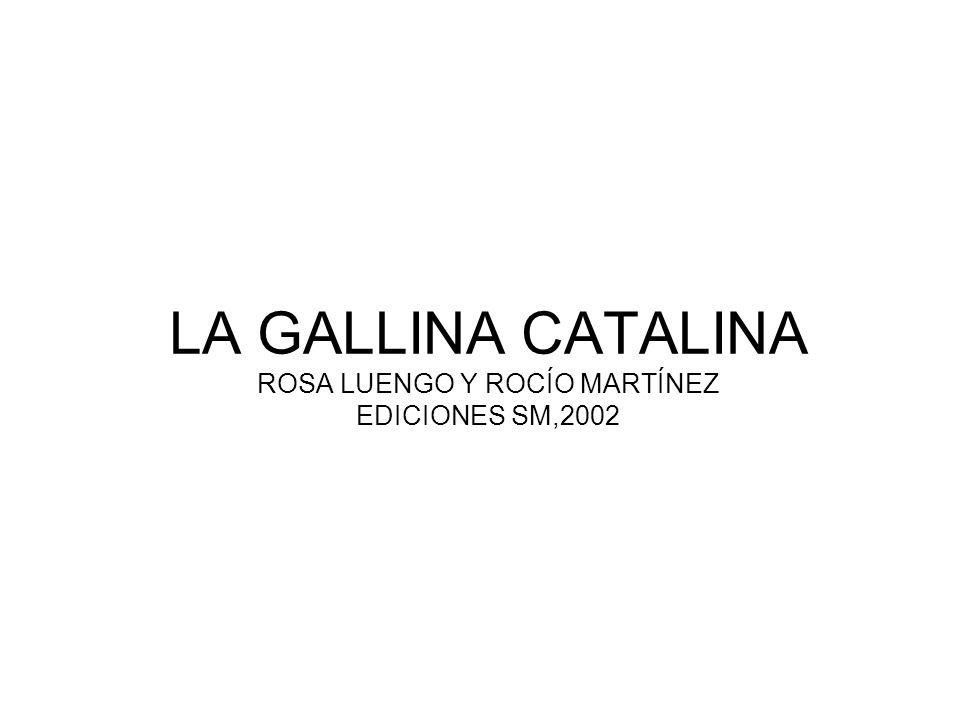 LA GALLINA CATALINA ROSA LUENGO Y ROCÍO MARTÍNEZ EDICIONES SM,2002