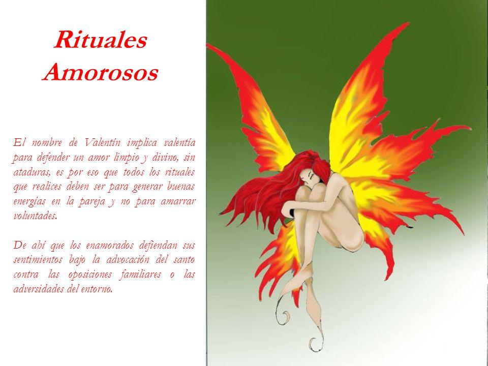 Rituales Amorosos El nombre de Valentín implica valentía para defender un amor limpio y divino, sin ataduras, es por eso que todos los rituales que re