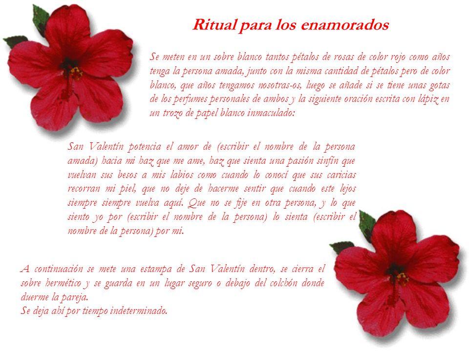 Ritual para los enamorados Se meten en un sobre blanco tantos pétalos de rosas de color rojo como años tenga la persona amada, junto con la misma cant