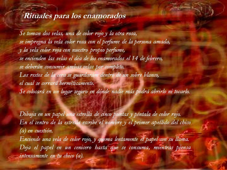 Se toman dos velas, una de color rojo y la otra rosa, se impregna la vela color rosa con el perfume de la persona amada, y la vela color roja con nues