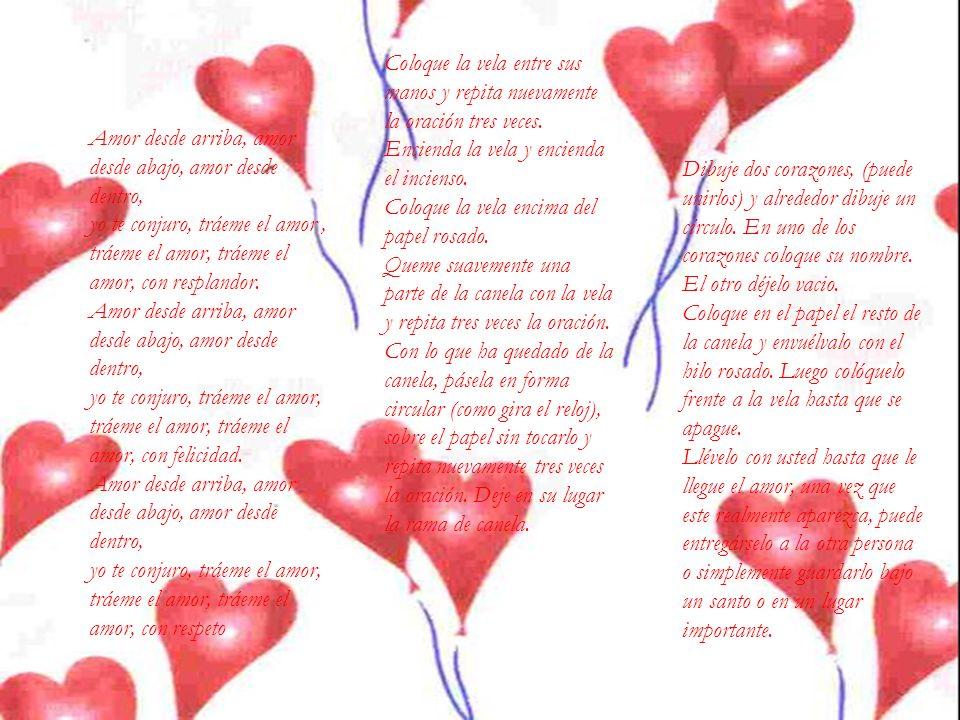 Amor desde arriba, amor desde abajo, amor desde dentro, yo te conjuro, tráeme el amor, tráeme el amor, tráeme el amor, con resplandor. Amor desde arri