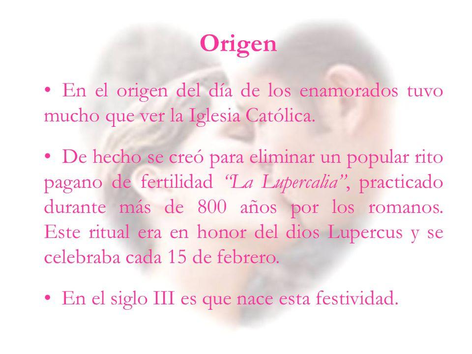 En el origen del día de los enamorados tuvo mucho que ver la Iglesia Católica. De hecho se creó para eliminar un popular rito pagano de fertilidad La