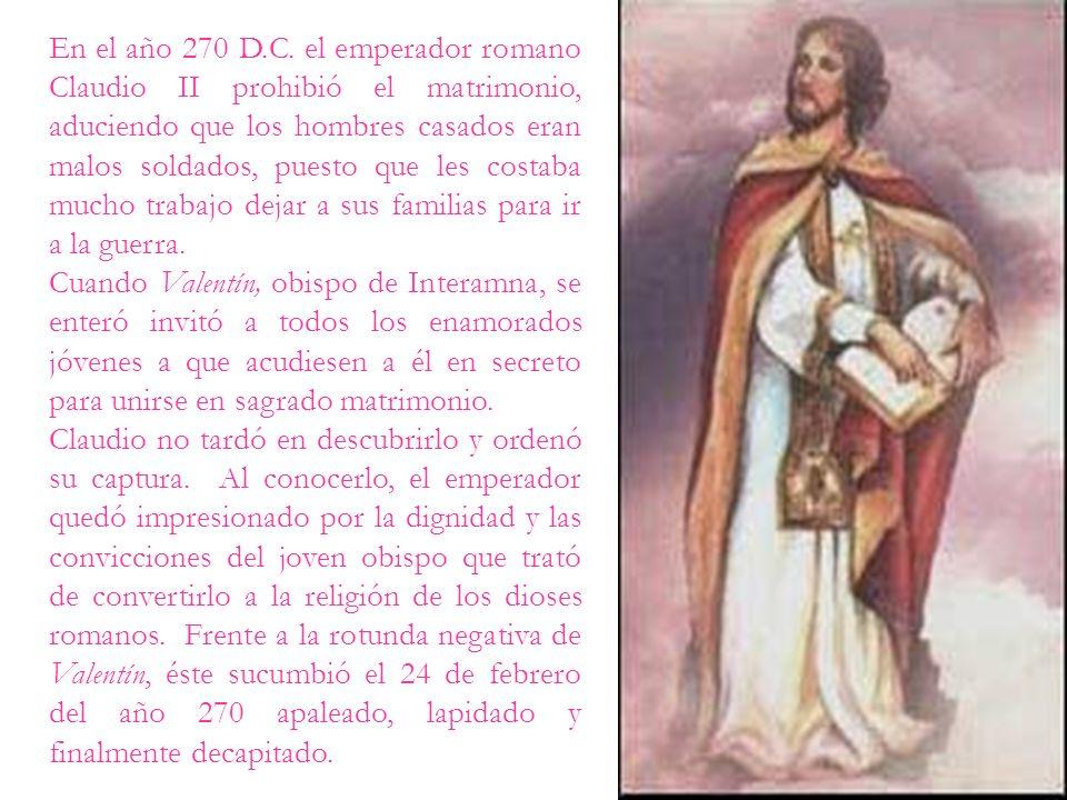 En el año 270 D.C. el emperador romano Claudio II prohibió el matrimonio, aduciendo que los hombres casados eran malos soldados, puesto que les costab
