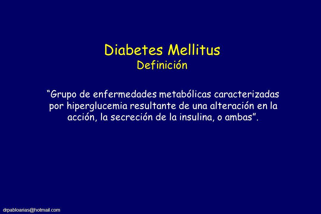 drpabloarias@hotmail.com Grupo de enfermedades metabólicas caracterizadas por hiperglucemia resultante de una alteración en la acción, la secreción de la insulina, o ambas.