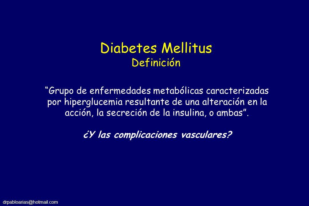 drpabloarias@hotmail.com Definición operativa de diabetes mellitus Hiperglucemia Otras alteraciones metabólicas (p.ej.