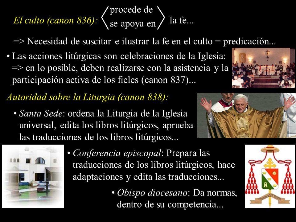 El culto (canon 836): procede de se apoya en la fe... => Necesidad de suscitar e ilustrar la fe en el culto = predicación... Las acciones litúrgicas s