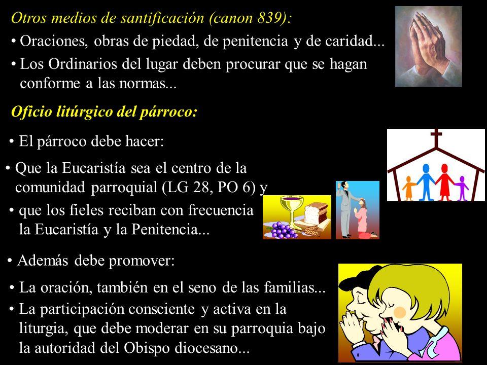 Oraciones, obras de piedad, de penitencia y de caridad... Otros medios de santificación (canon 839): Los Ordinarios del lugar deben procurar que se ha