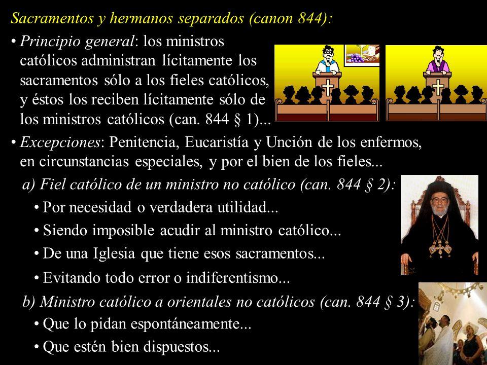 Sacramentos y hermanos separados (canon 844): Principio general: los ministros católicos administran lícitamente los sacramentos sólo a los fieles cat