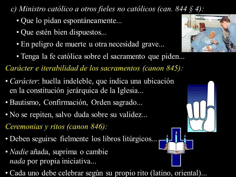 c) Ministro católico a otros fieles no católicos (can. 844 § 4): Que lo pidan espontáneamente... Que estén bien dispuestos... En peligro de muerte u o