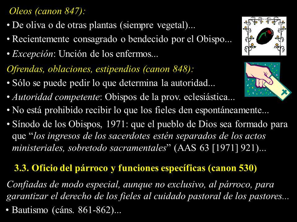 Oleos (canon 847): Ofrendas, oblaciones, estipendios (canon 848): Sólo se puede pedir lo que determina la autoridad... De oliva o de otras plantas (si