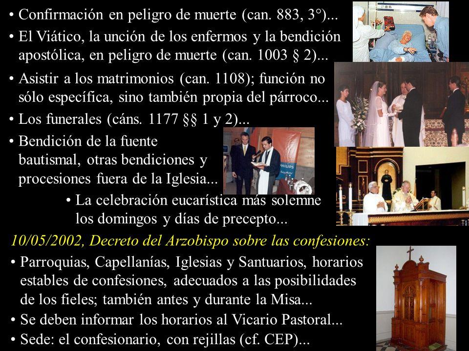 Confirmación en peligro de muerte (can. 883, 3°)... El Viático, la unción de los enfermos y la bendición apostólica, en peligro de muerte (can. 1003 §