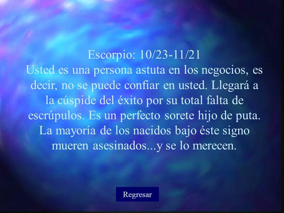Escorpio: 10/23-11/21 Usted es una persona astuta en los negocios, es decir, no se puede confiar en usted.