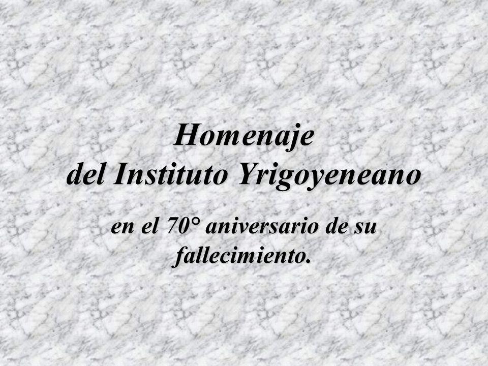 Homenaje del Instituto Yrigoyeneano en el 70° aniversario de su fallecimiento.
