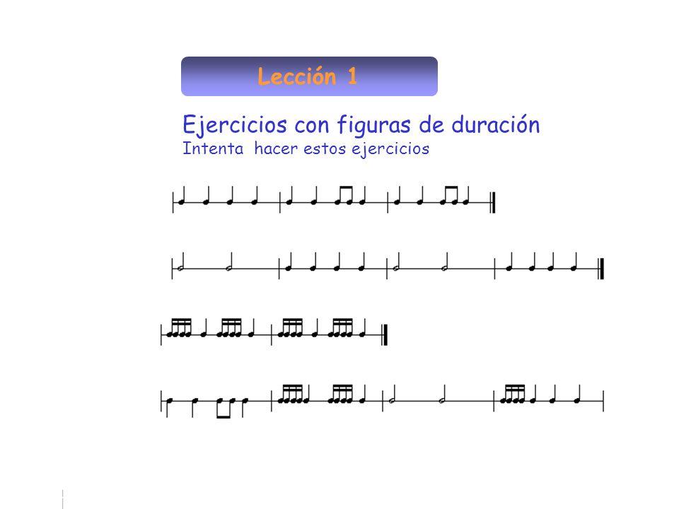 Lección 1 Ejercicios con figuras de duración Intenta hacer estos ejercicios