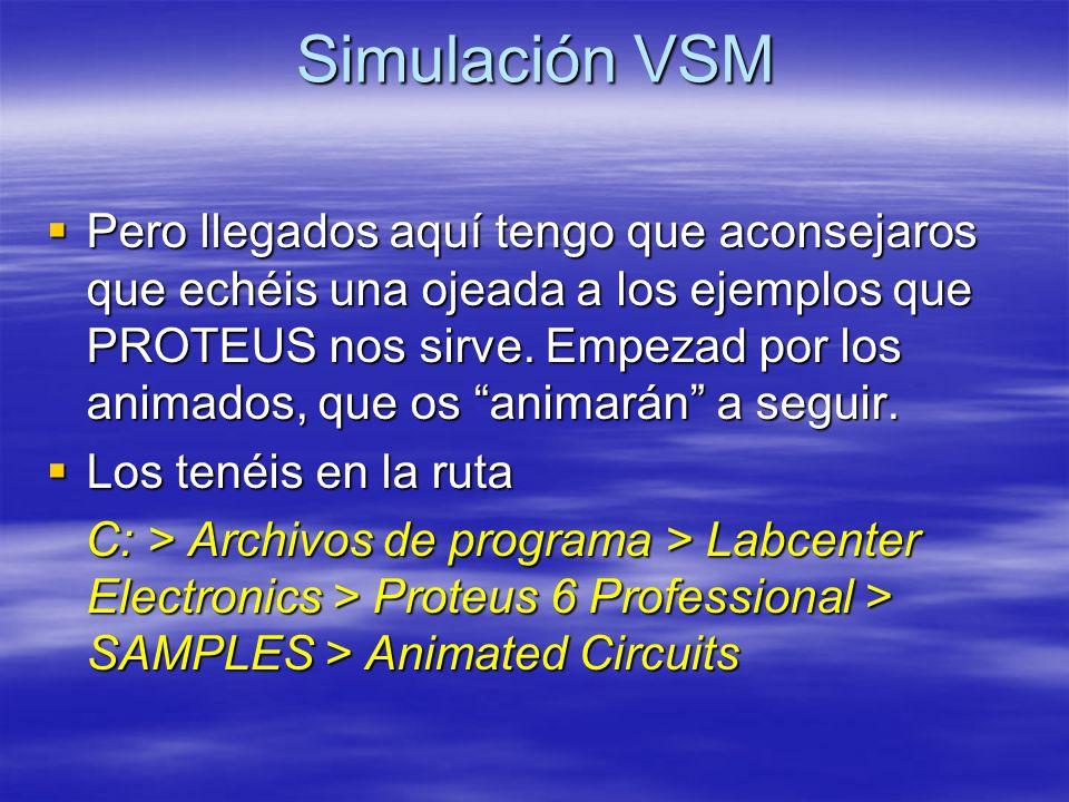 Simulación VSM Pero llegados aquí tengo que aconsejaros que echéis una ojeada a los ejemplos que PROTEUS nos sirve.
