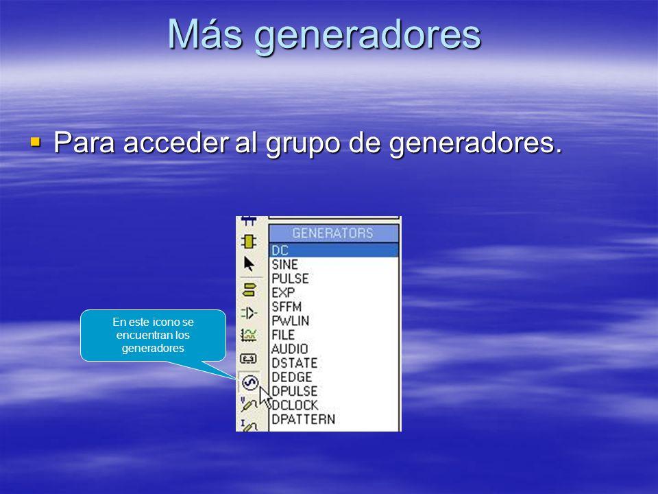 Más generadores Para acceder al grupo de generadores.