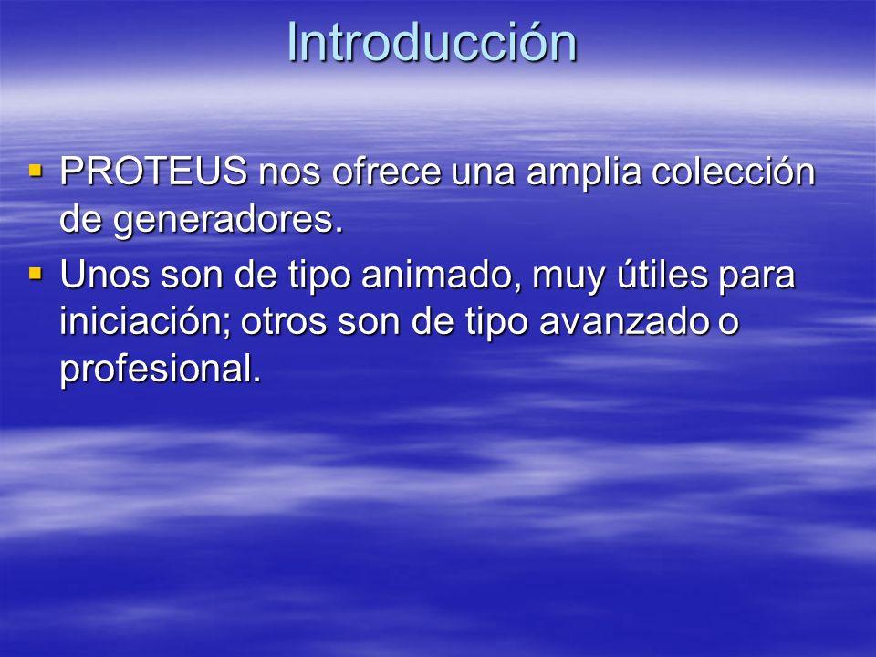 Introducción PROTEUS nos ofrece una amplia colección de generadores.