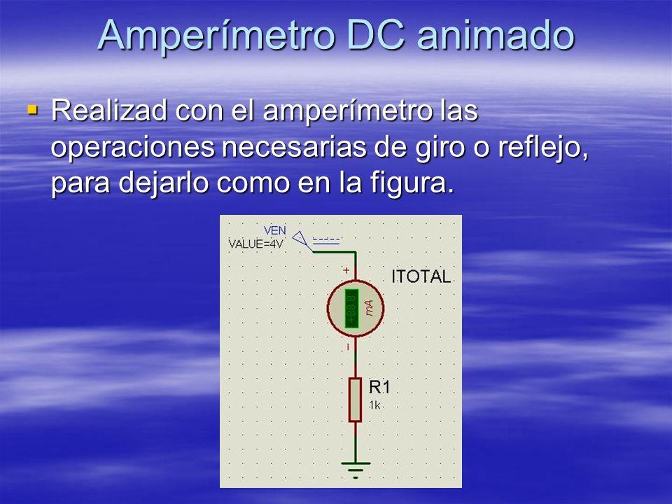 Amperímetro DC animado Realizad con el amperímetro las operaciones necesarias de giro o reflejo, para dejarlo como en la figura.