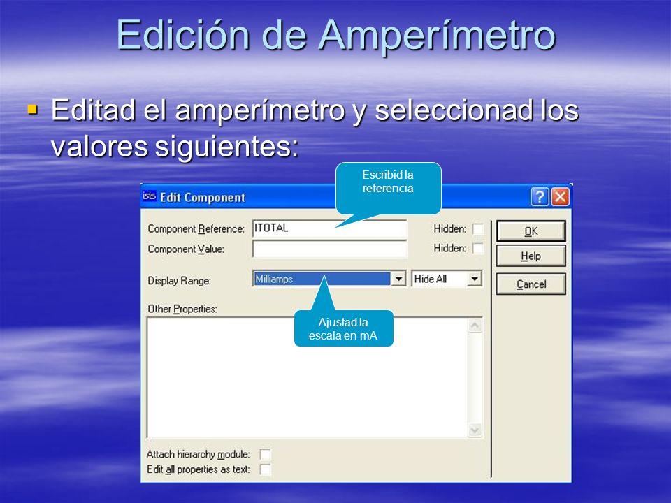 Edición de Amperímetro Editad el amperímetro y seleccionad los valores siguientes: Editad el amperímetro y seleccionad los valores siguientes: Escribid la referencia Ajustad la escala en mA