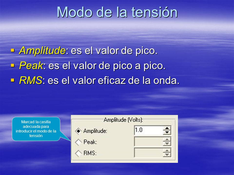 Modo de la tensión Amplitude: es el valor de pico.