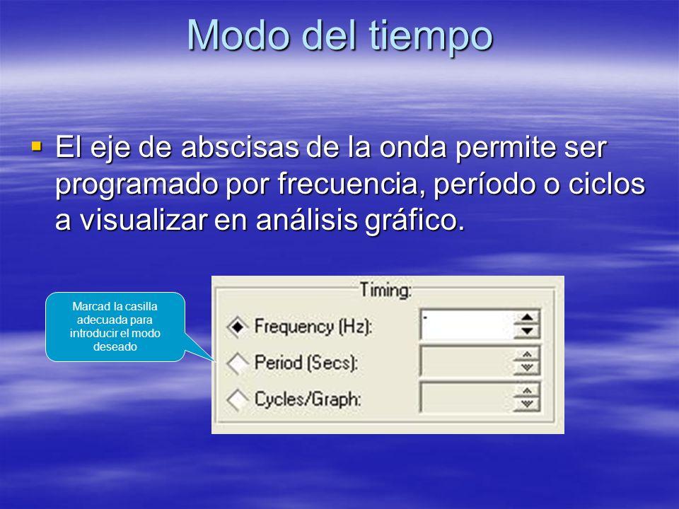 Modo del tiempo El eje de abscisas de la onda permite ser programado por frecuencia, período o ciclos a visualizar en análisis gráfico.